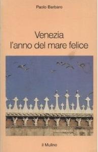 Paolo Barbaro, Venezia. L'anno del mare felice